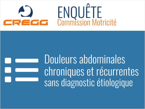 Commission Motricité : Enquête Douleurs abdominales chroniques et récurrentes sans diagnostic étiologique